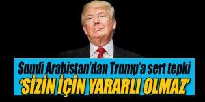 Suudi Arabistan'dan Donald Trump'a uyarı: Sizin için yararlı olmaz