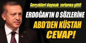 Erdoğan'ın o sözlerine ABD'den küstah cevap