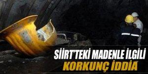 Siirt'teki madenle ilgili korkunç iddia!