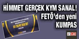 FETÖ'den yeni kumpas: Himmet gerçek KYM sanal!