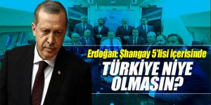 Erdoğan: Şanghay 5'lisi içerisinde Türkiye niye olmasın