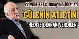 FETÖ subayından itiraflar: Gülen'in atletini hediye olarak verdiler