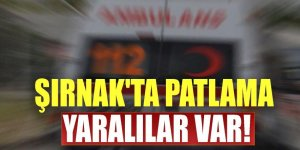 Şırnak'ta patlama: Yaralılar var!