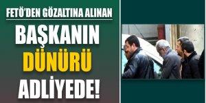 FETÖ'den gözaltına alınan Başkan'ın 'dünürü' Adliyede!
