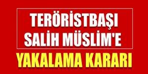 Teröristbaşı Salih Müslim hakkında yakalama kararı çıktı