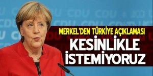 Merkel'den Türkiye açıklaması: Kesinlikle istemiyoruz