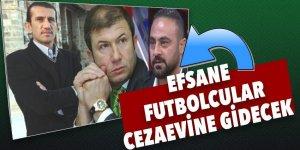 Efsane futbolcular cezaevine gidecek! Tanju Çolak, Hasan Şaş...
