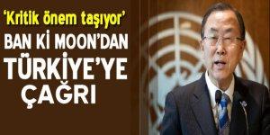 Ban Ki-Moon'dan Türkiye'ye çağrı
