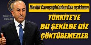 Çavuşoğlu: Türkiye'ye bu şekilde diz çöktüremezler