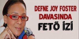 Defne Joy Foster dosyasında FETÖ izi!