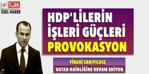 HDP'lilerin işleri güçleri provokasyon! Firari Sarıyıldız, vatan hainliğinde devam ediyor