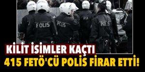 Darbe girişiminin ardından 415 FETÖ'cü polis firar etti!