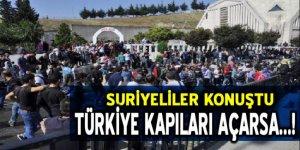 Suriyeliler konuştu: Türkiye kapıları açarsa!