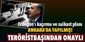 Erdoğan'ı kaçırma ve suikast planını Ankara'da yapmışlar! Teröristbaşından onaylı...