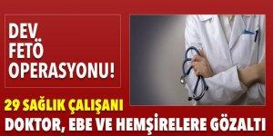 Sağlık çalışanlarına dev FETÖ operasyonu: 29 gözaltı