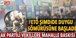 FETÖ şimdide duygu sömürüsüne başladı! AK Partili vekillere mahalle baskısı...