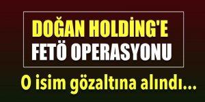 Doğan Holding'e FETÖ operasyonu