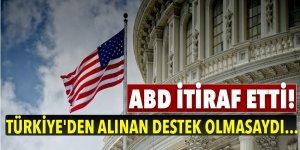 ABD itiraf etti! Türkiye'den alınan destek olmasaydı...