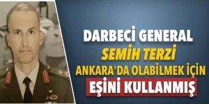 Darbeci General Semih Terzi 15 Temmuz'da Ankara'da olabilmek için bunu yapmış
