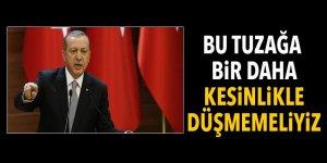 Erdoğan: Aynı tuzağına bir daha kesinlikle düşmemeliyiz