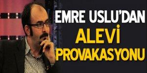 Emre Uslu'dan 'Alevi' provokasyonu!