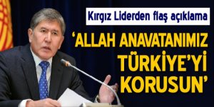 'Allah anavatanımız Türkiye'yi korusun'