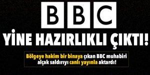 BBC yine hazırlıklı çıktı! Alçak saldırıyı canlı aktardı