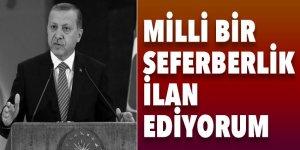 Cumhurbaşkanı Erdoğan: Milli bir seferberlik ilan ediyorum
