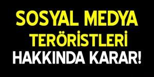Sosyal medya teröristleri hakkında karar!