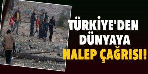 Türkiye'den Dünyaya Halep çağrısı!