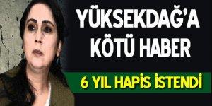 Yüksekdağ'a kötü haber: 6 yıl hapis istendi
