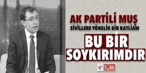AK Partili Muş : 'Bu bir soykırımdır'