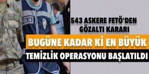 543 askere FETÖ'den gözaltı kararı