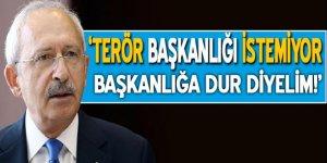 Kılıçdaroğlu terörü başkanlık sistemine bağladı