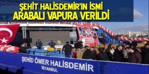 Şehit Halisdemir'in ismi arabalı vapura verildi