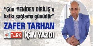 Zafer Tarhan: Gün, 'YENİDEN DİRİLİŞ'e katkı sağlama günüdür!
