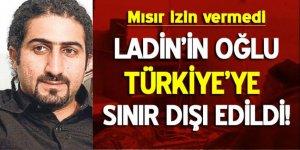 Ladin'in oğlunu Türkiye'ye sınır dışı ettiler!