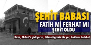 Şehit babası: Fatih mi Ferhat mı şehit oldu?