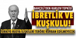 Bahçeli'den Karlov tepkisi: İbretlik ve kuşkulu!