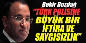 Bozdağ: Türk polisine büyük bir iftira ve saygısızlık