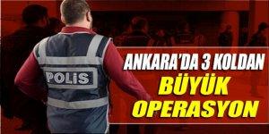 Ankara'da üç koldan FETÖ ile ilgili operasyon başlatıldı