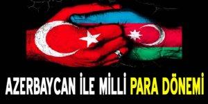 Azerbaycan-Türkiye arasında milli para dönemi başlayabilir!