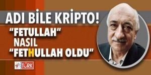 Adı bile kripto! 'Fetullah' nasıl 'Fethullah' oldu?