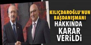 Kılıçdaroğlu'nun başdanışmanı hakkında karar verildi