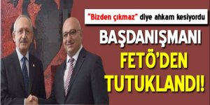 Kılıçdaroğlu'nun başdanışmanı FETÖ'den tutuklandı!