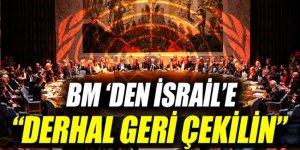 BM'den İsrail'e: Derhal geri çekilin!