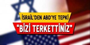 İsrail'den ABD'ye tepki: Bizi terk ettiniz