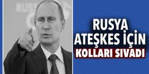 Rusya ateşkes için kolları sıvadı