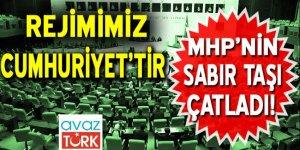 MHP'nin sabır taşı çatladı Rejimimiz Cumhuriyet'tir