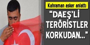 Kahraman asker anlattı: DEAŞ'lı teröristler korkudan...